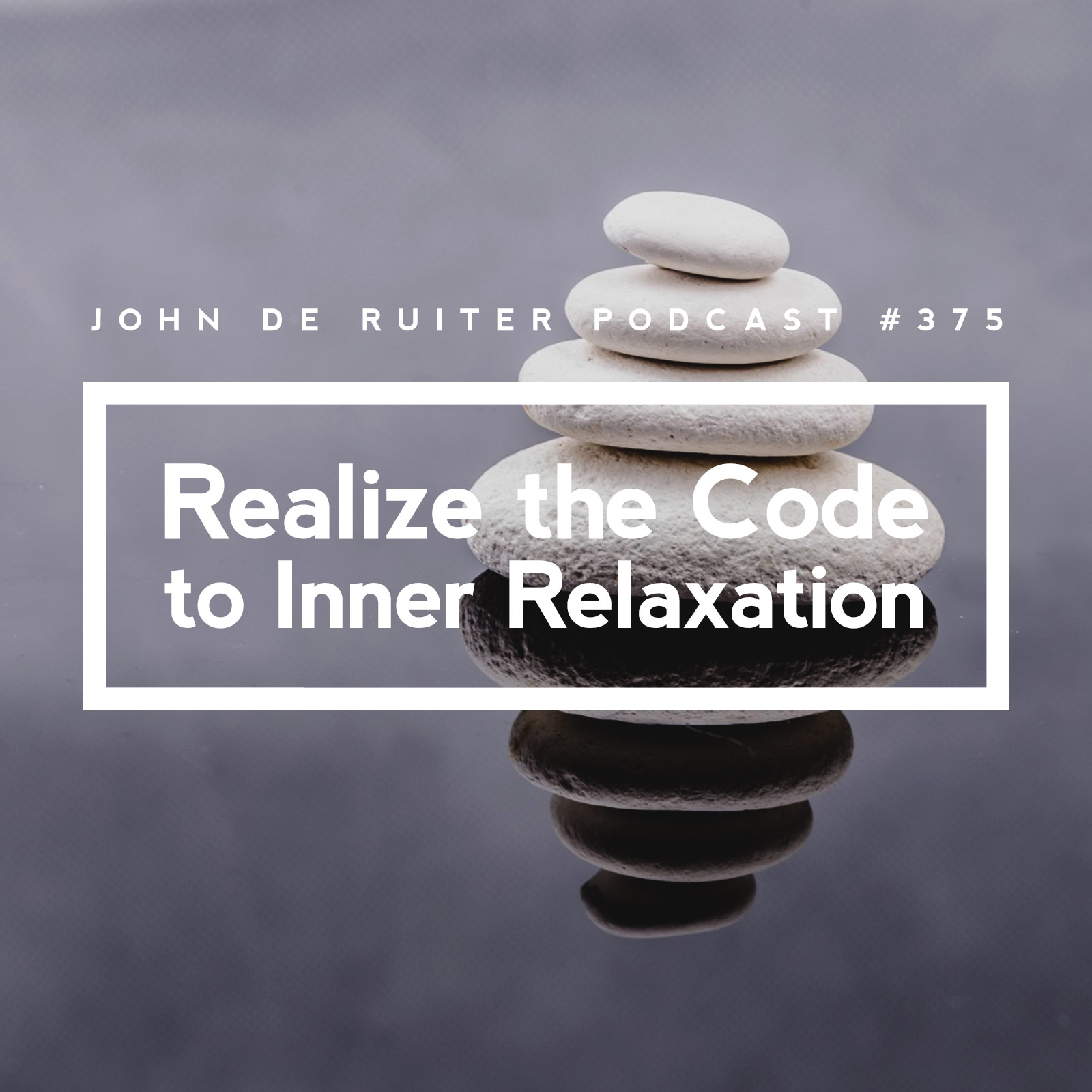 JdR Podcast 375 – Realize the Code to Inner Relaxation